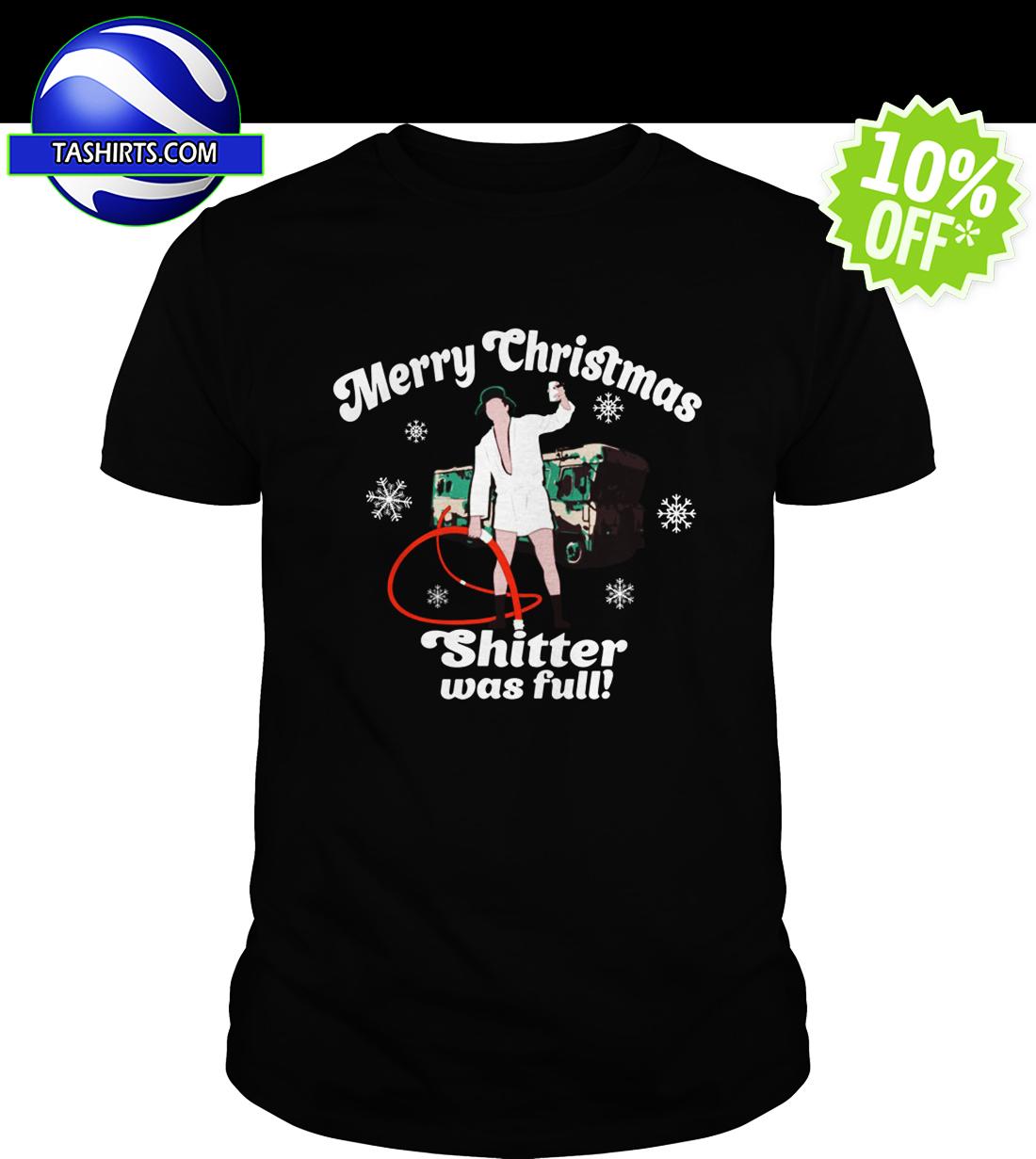 Merry Christmas Shitter Was Full shirt
