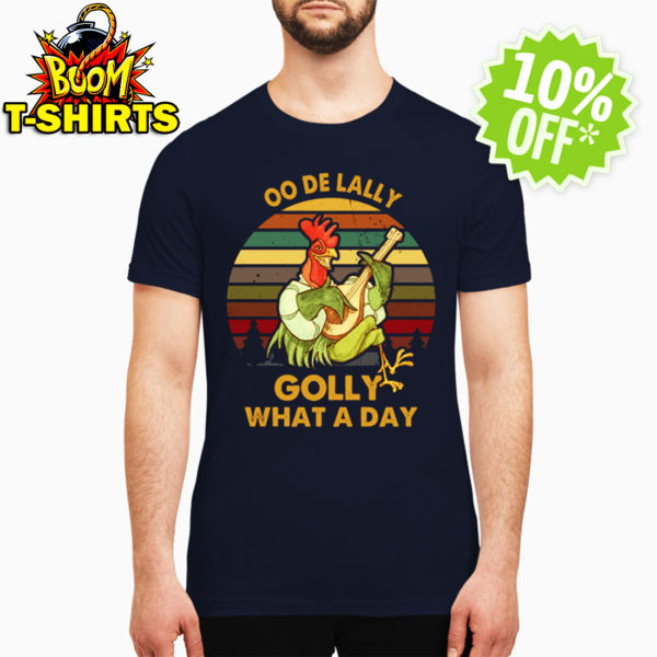 Oo De Lally Golly What A Day Roster shirt