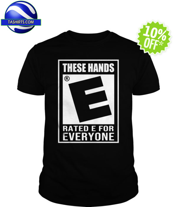 These Hands Rated E for Everyone shirt