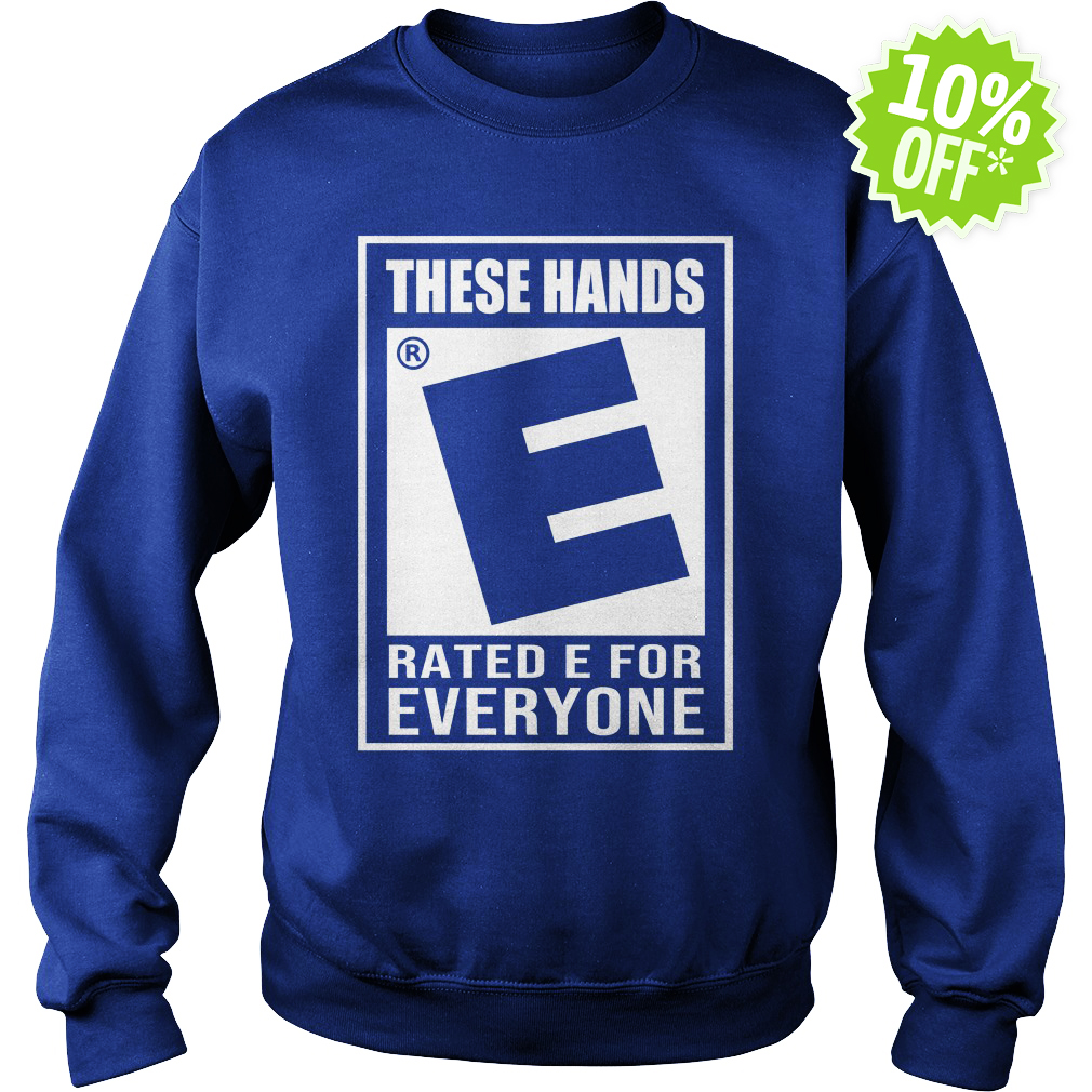 These Hands Rated E for Everyone sweatshirt