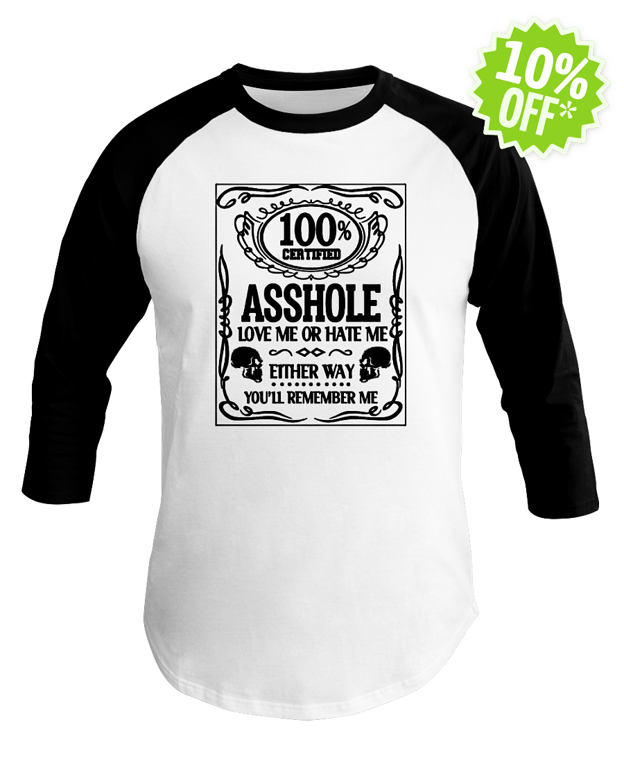 100 percent certified asshole love me or hate me baseball tee