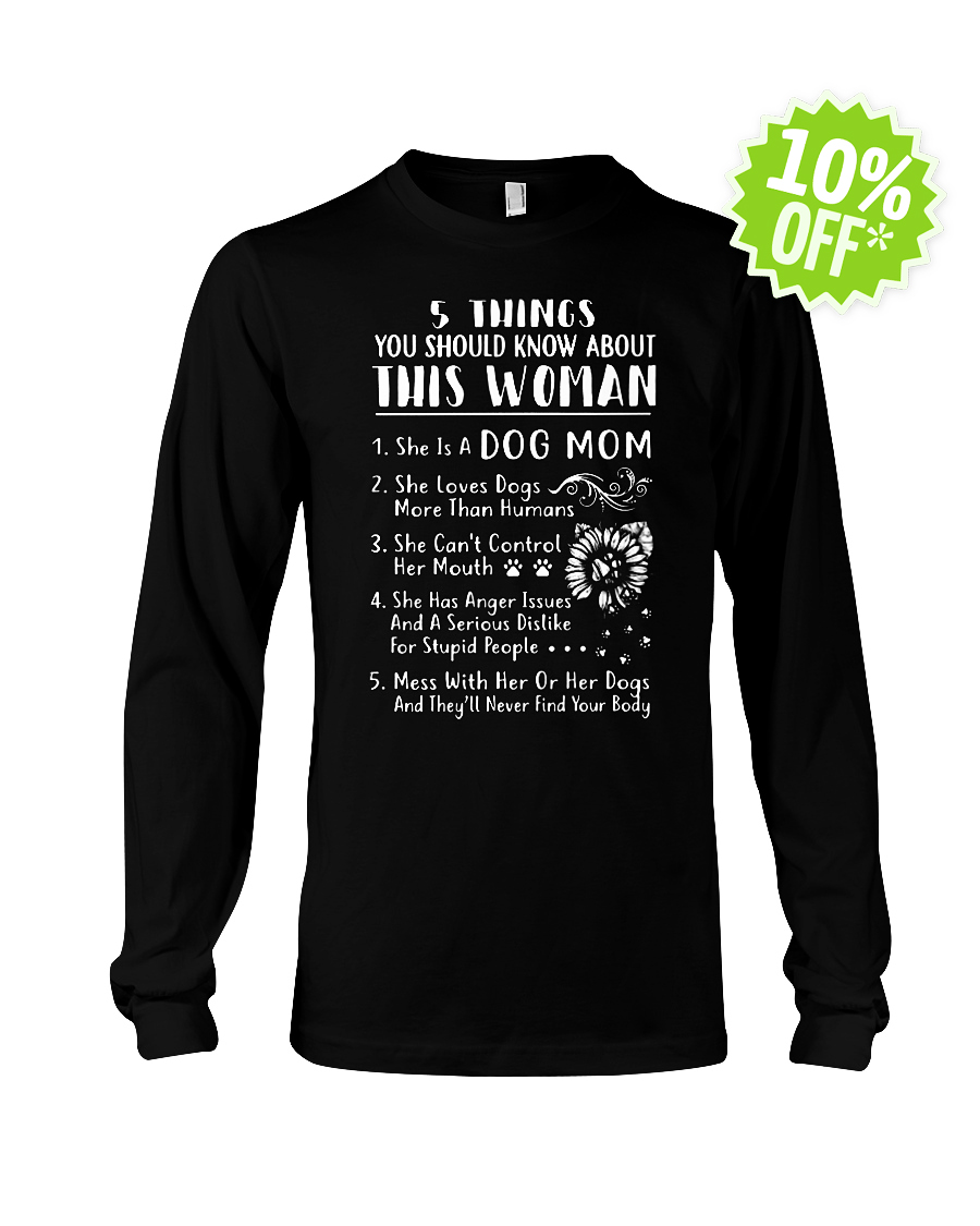 5 things you should know about this woman she is a Dog Mom longsleeve tee