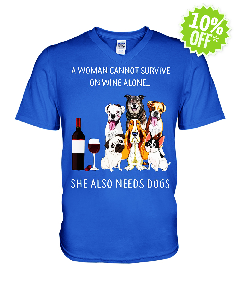 A woman cannot survive on Wine alone she also needs Dogs v-neck