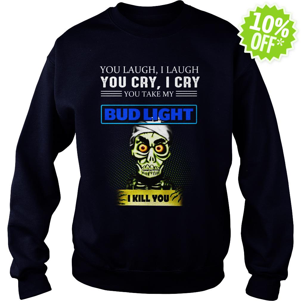 Achmed Bud Light Coffee You Laugh I Laugh You Cry I Cry You Take My Coffee sweatshirt