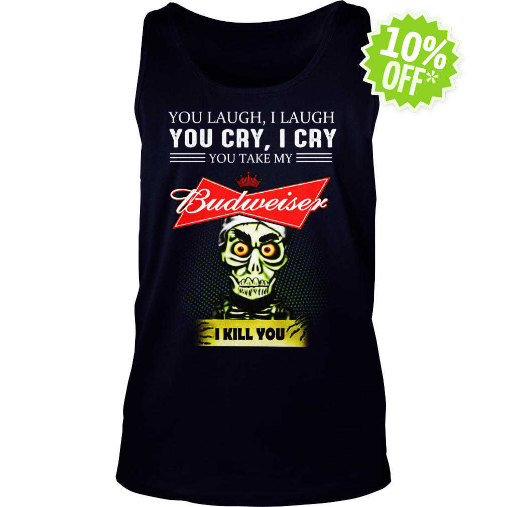Achmed Budweiser Coffee You Laugh I Laugh You Cry I Cry You Take My Coffee tank top