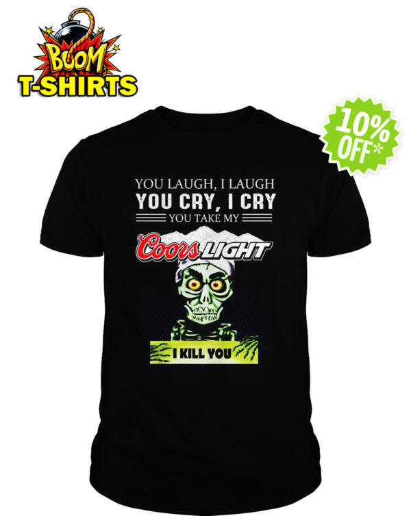 Achmed Coors Light Coffee You Laugh I Laugh You Cry I Cry You Take My Coffee shirt