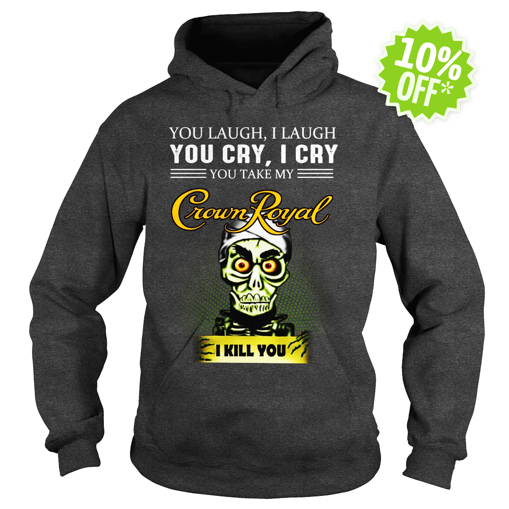 Achmed Crown Royal Coffee You Laugh I Laugh You Cry I Cry You Take My Coffee hoodie