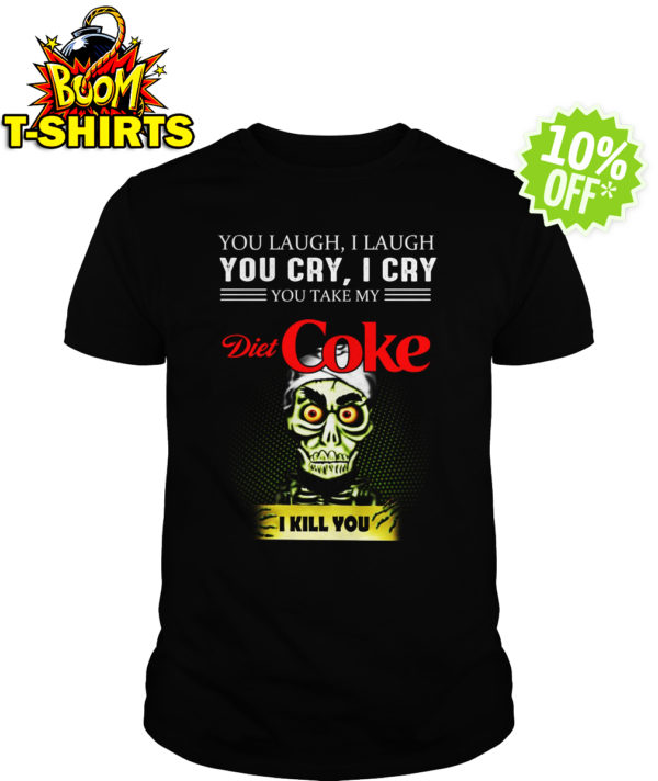 Achmed Diet Coke Coffee You Laugh I Laugh You Cry I Cry You Take My Coffee shirt