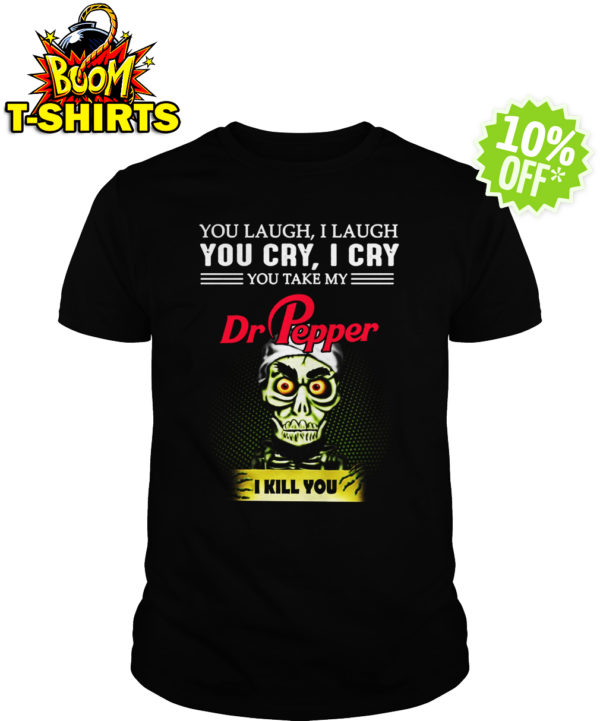 Achmed Dr Pepper You Laugh I Laugh You Cry I Cry You Take My Coffee shirt