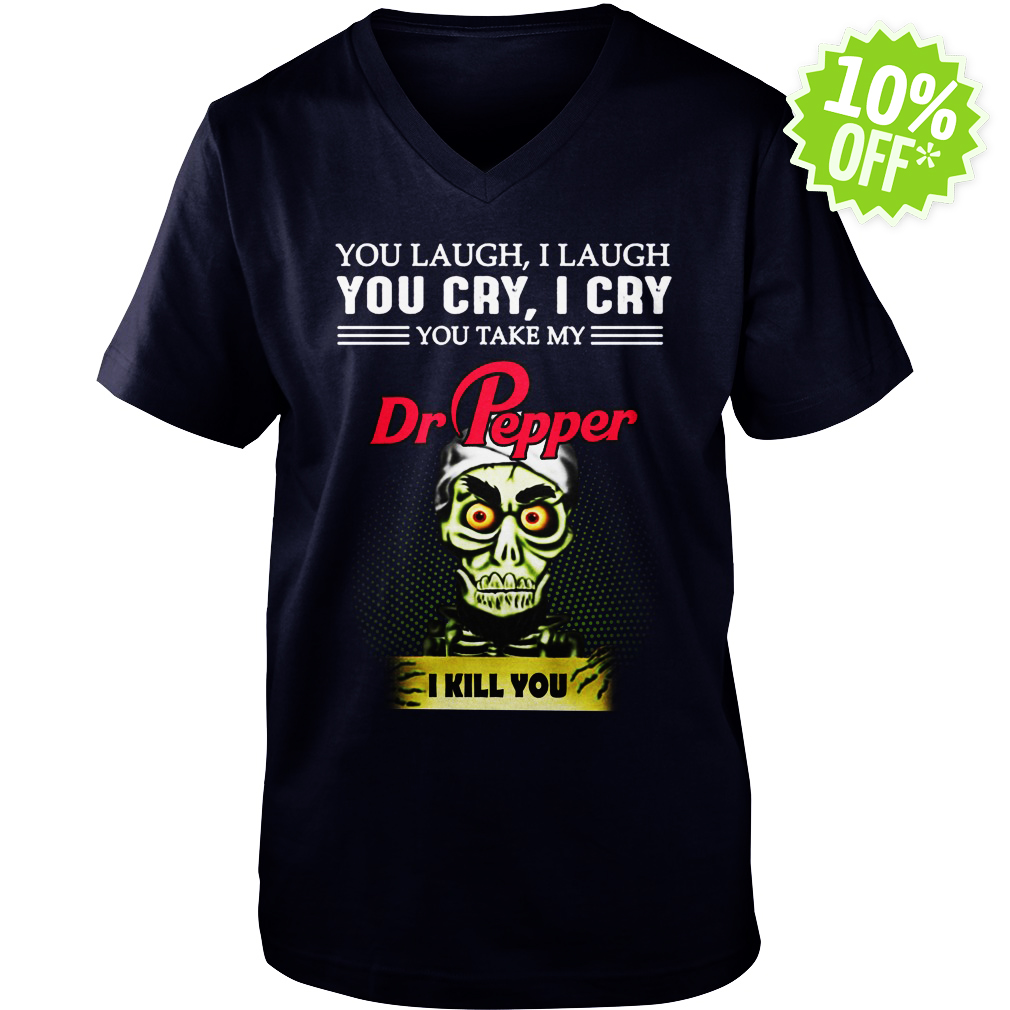 Achmed Dr Pepper You Laugh I Laugh You Cry I Cry You Take My Coffee v-neck