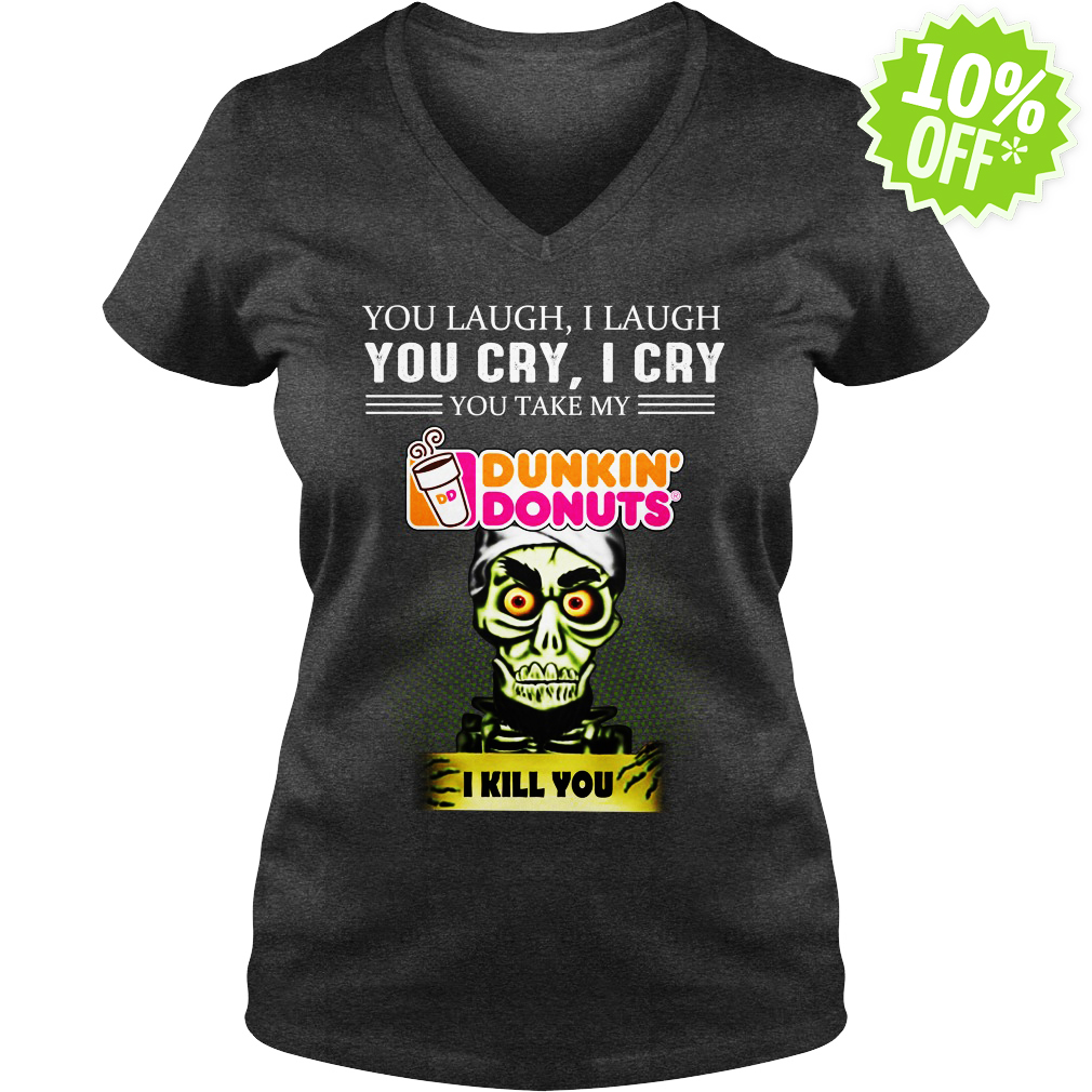 Achmed Dunkin' Donuts Coffee You Laugh I Laugh You Cry I Cry You Take My Coffee v-neck