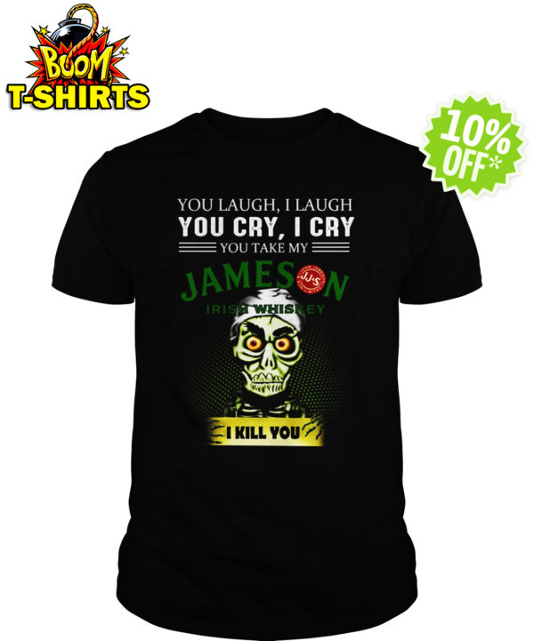 Achmed Jameson Irish Whiskey Coffee You Laugh I Laugh You Cry I Cry You Take My Coffee shirt