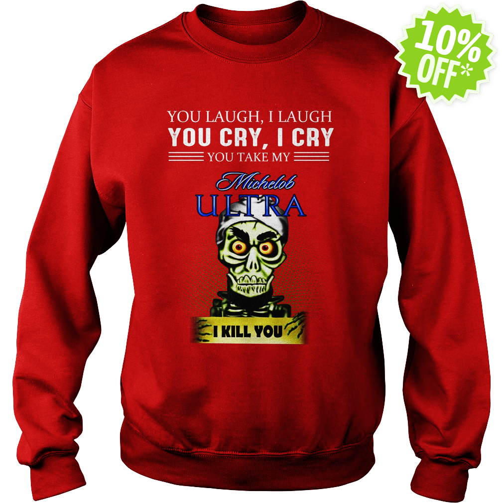 Achmed Michelob Ultra Coffee You Laugh I Laugh You Cry I Cry You Take My Coffee sweatshirt