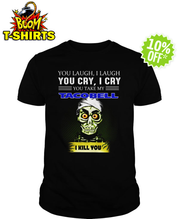 Achmed Taco Bell Coffee You Laugh I Laugh You Cry I Cry You Take My Coffee shirt