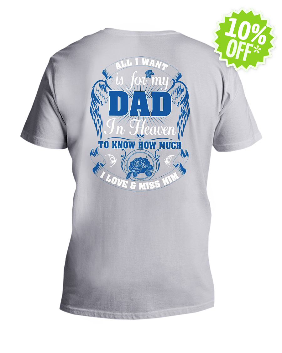 All I Want Is for My Dad in Heaven to Know How Much I Love and Miss Him v-neck
