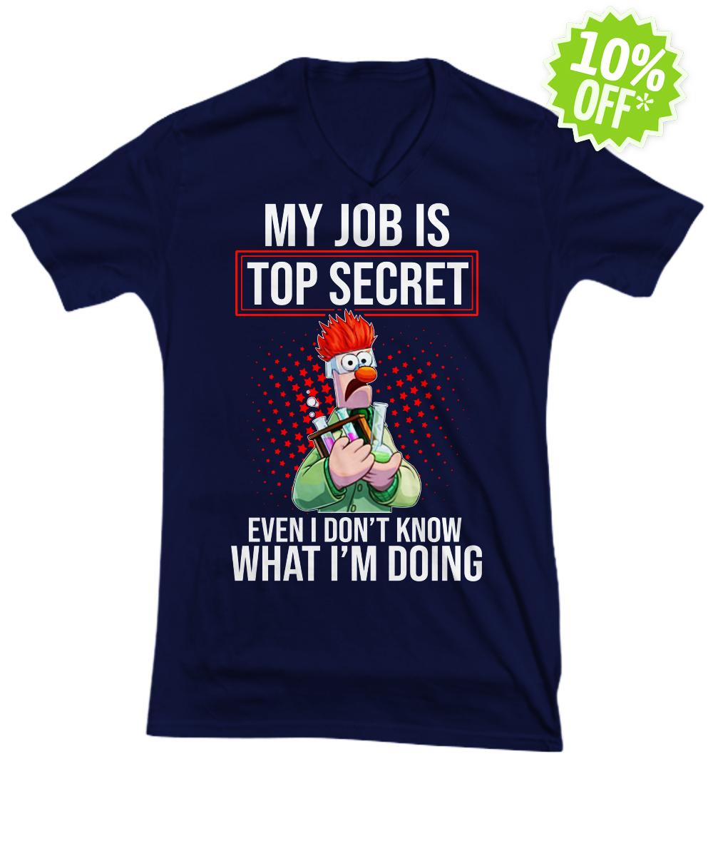 Beaker Muppet My job is top secret even I don't know what I'm doing v-neck