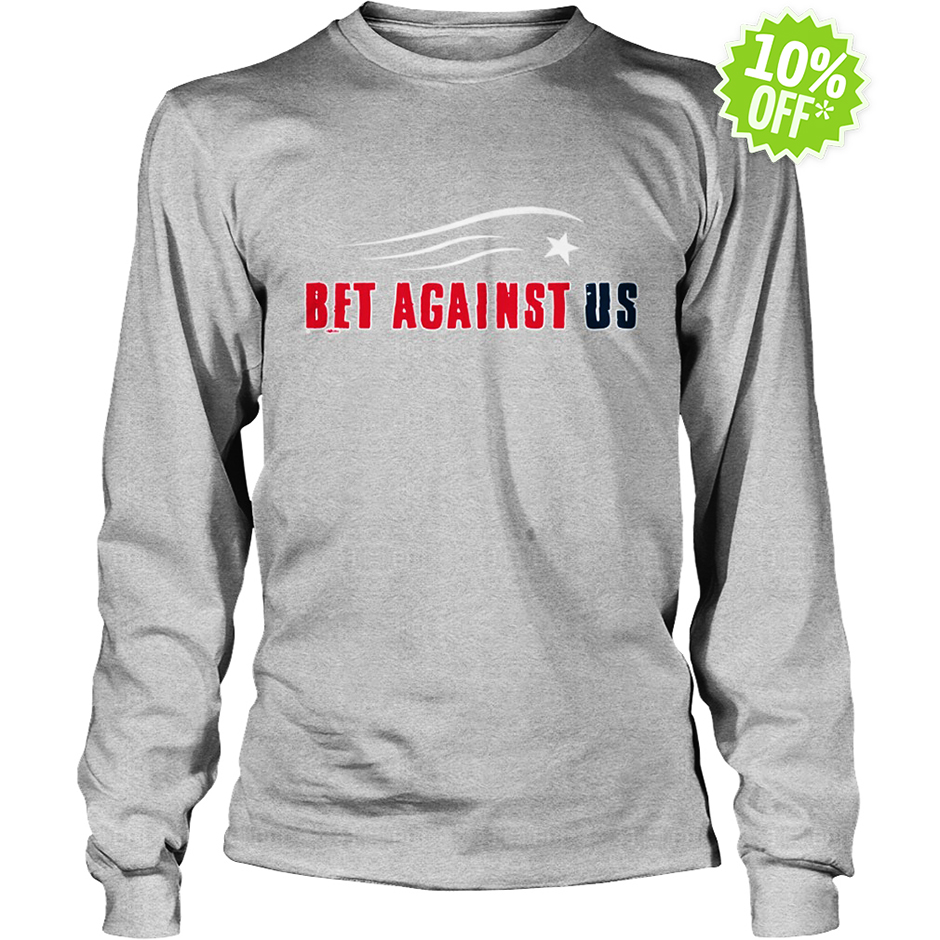 Bet against us New England Patriots long sleeve tee