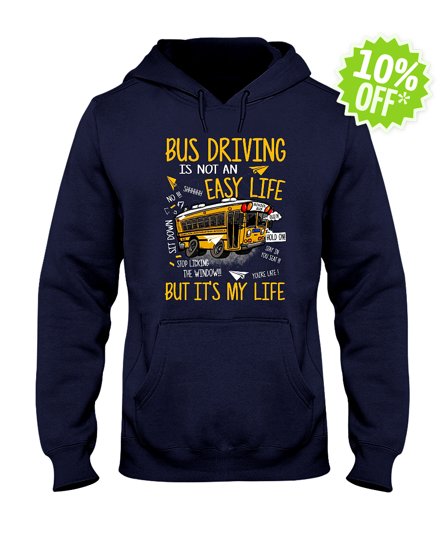 Bus Driving Is Not An Easy Life But It's My Life hooded sweatshirt