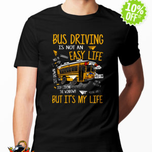 Bus Driving Is Not An Easy Life But It's My Life shirt