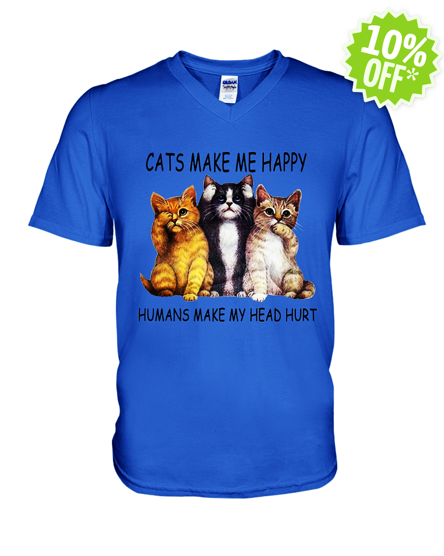 Cats make me happy humans make my head hurt v-neck