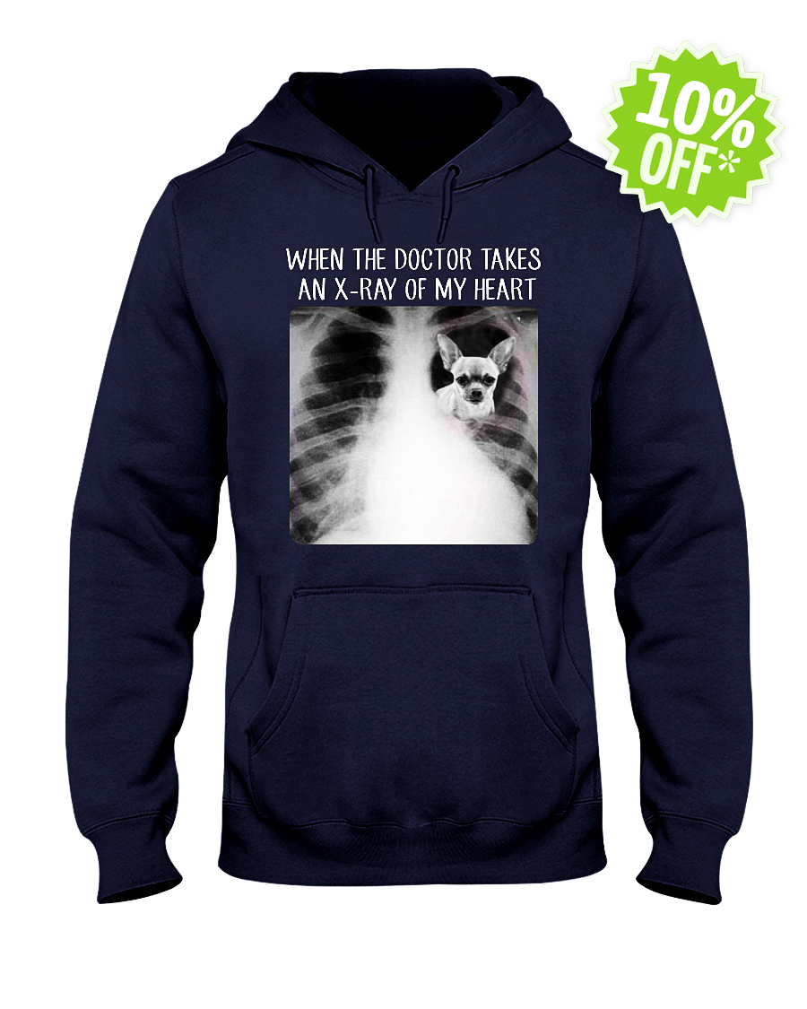 Chihuahua When The Doctor Takes An X-Ray of My Heart hooded sweatshirt