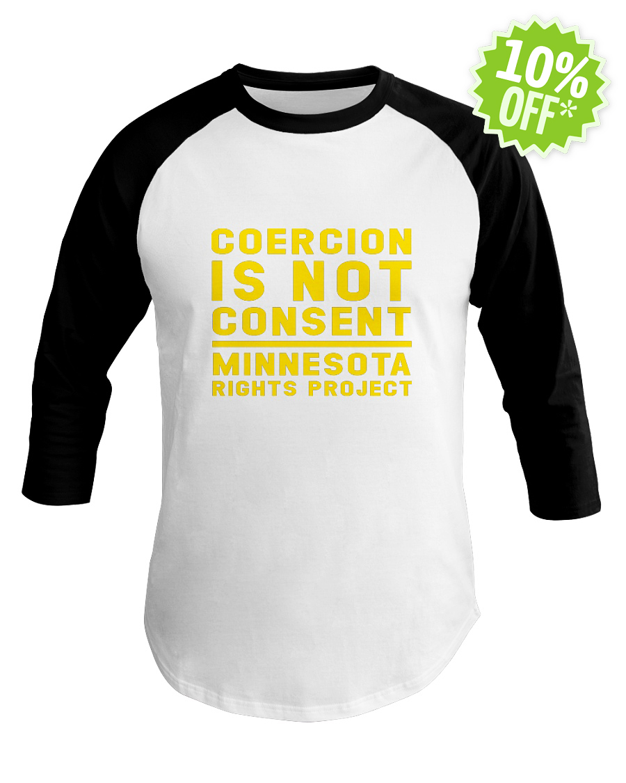 Coercion Is Not Consent Minnesota Rights Project baseball tee