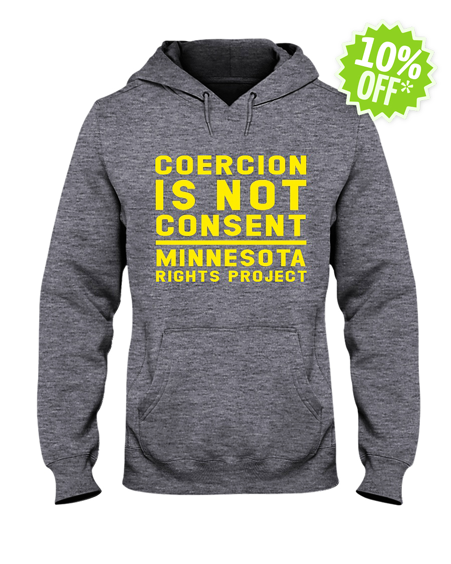 Coercion Is Not Consent Minnesota Rights Project hooded sweatshirt