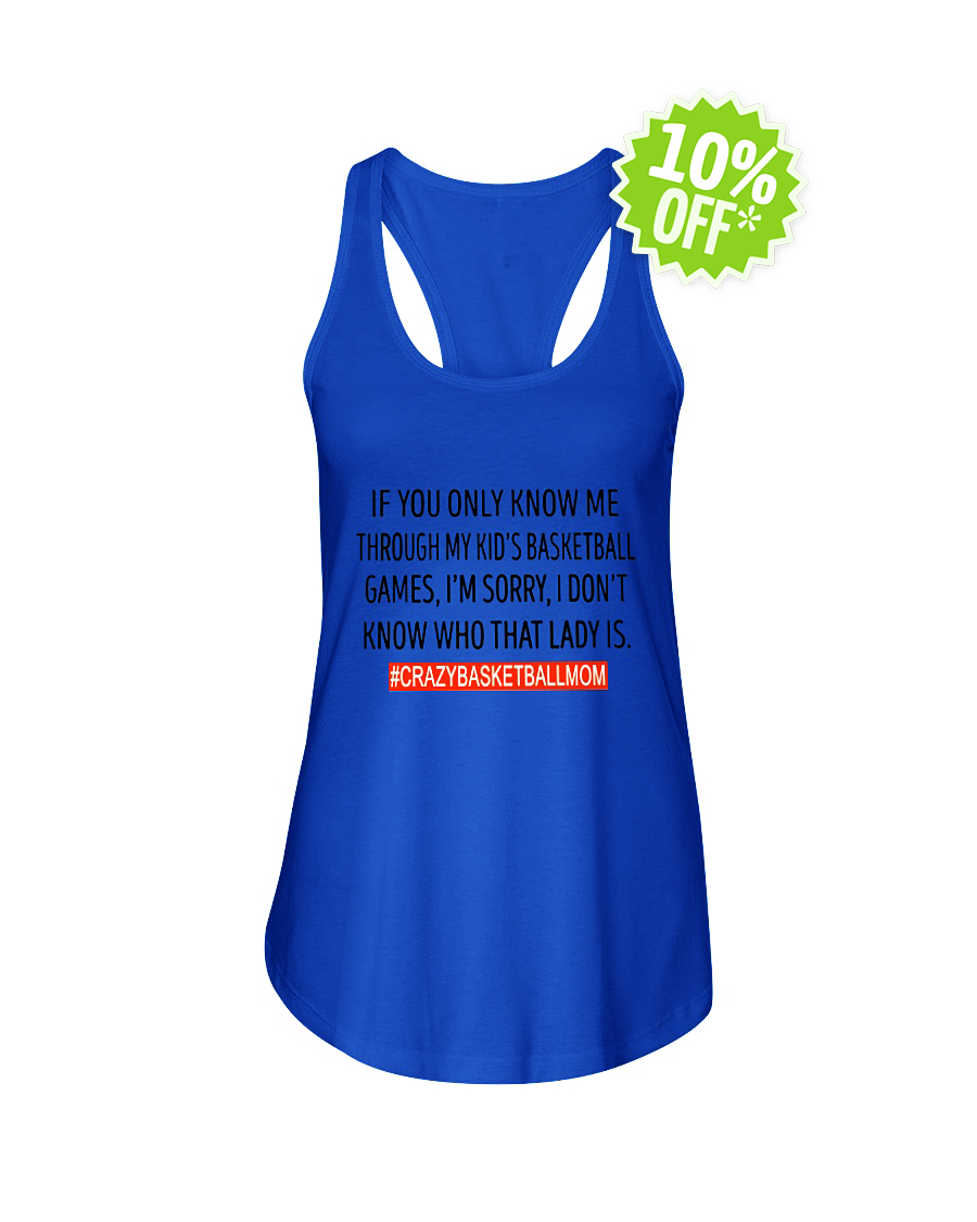 Crazy Basketball Mom If You Only Know Me Through My Kid's Basketball Games flowy tank