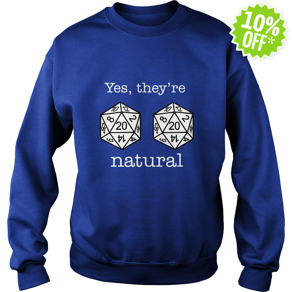 D20 dice yes they're natural sweatshirt