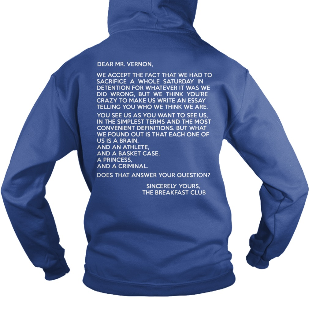 Dear Mr Vernon sincerely your the breakfast club hoodie