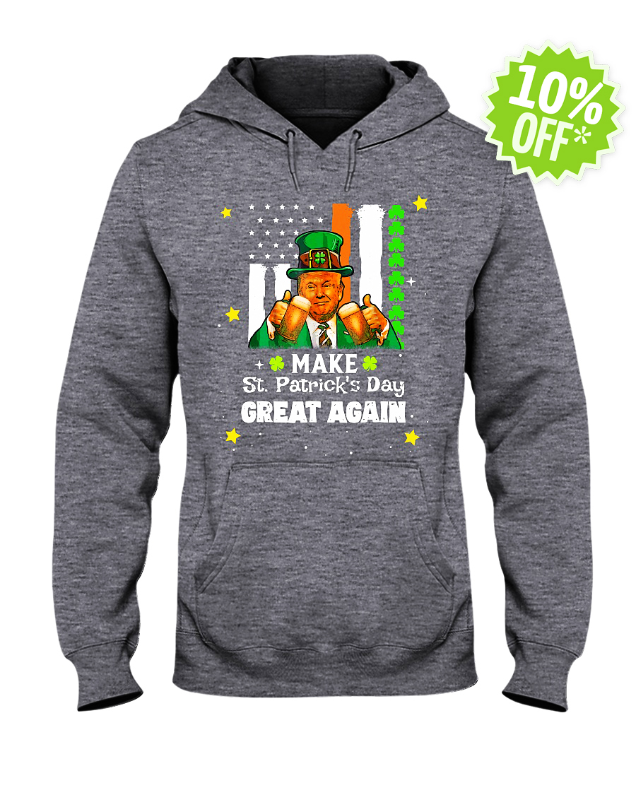 Donald Trump Make St. Patrick's Day Great Again hooded sweatshirt