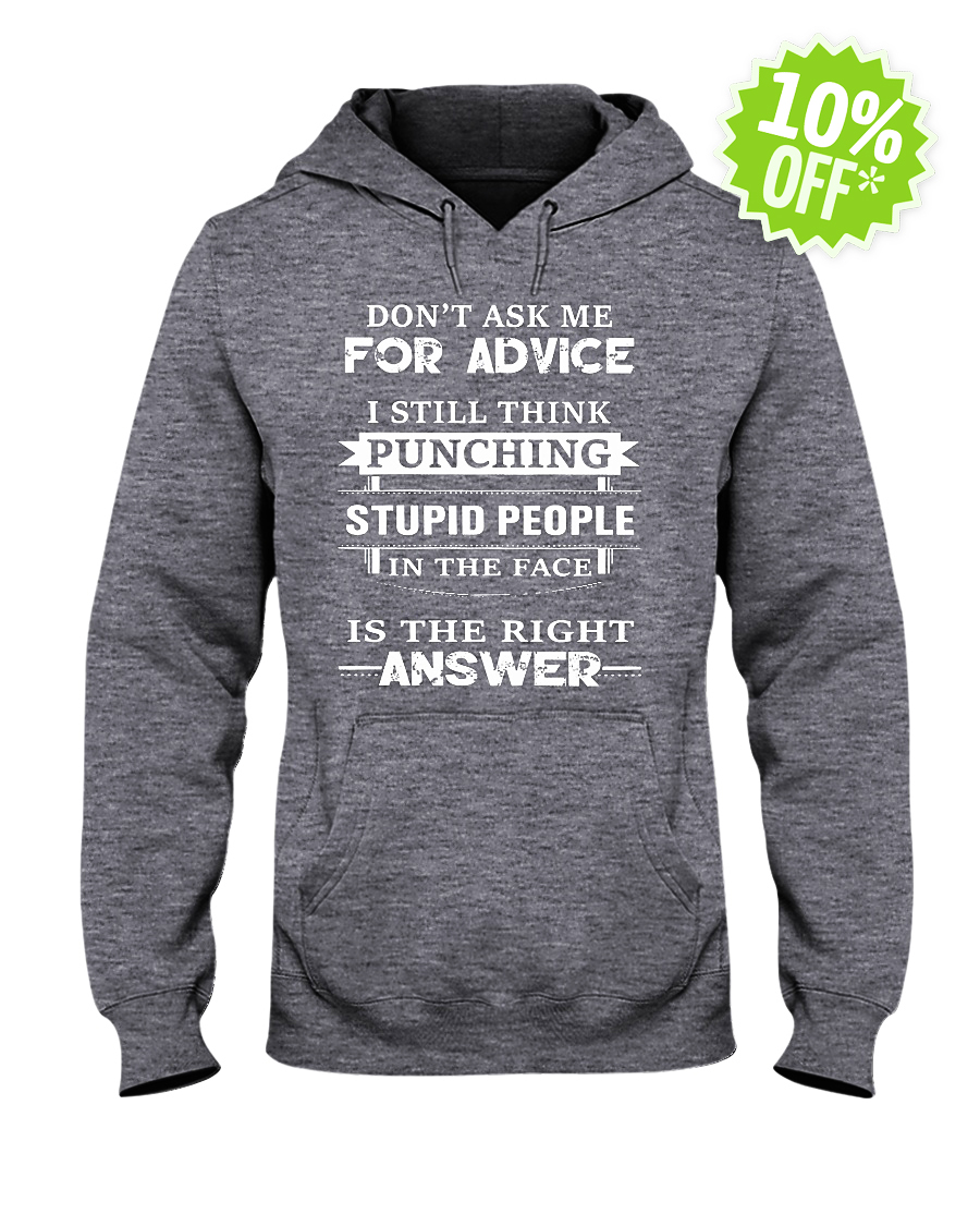 Don't Ask Me for Advice I Still Think Punching Stupid People hooded sweatshirt