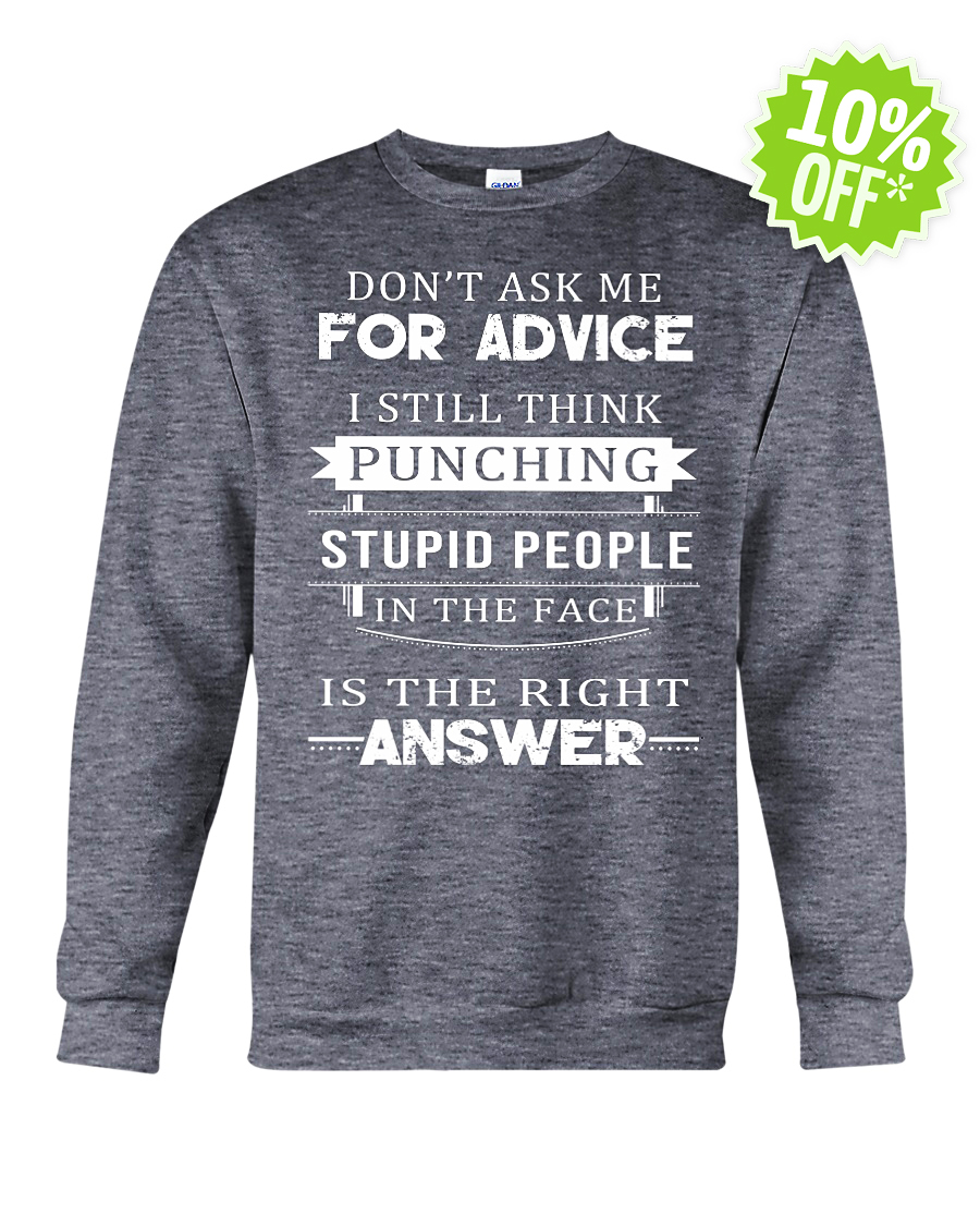 Don't ask me for advice I still think punching stupid people in the face crewneck sweatshirt