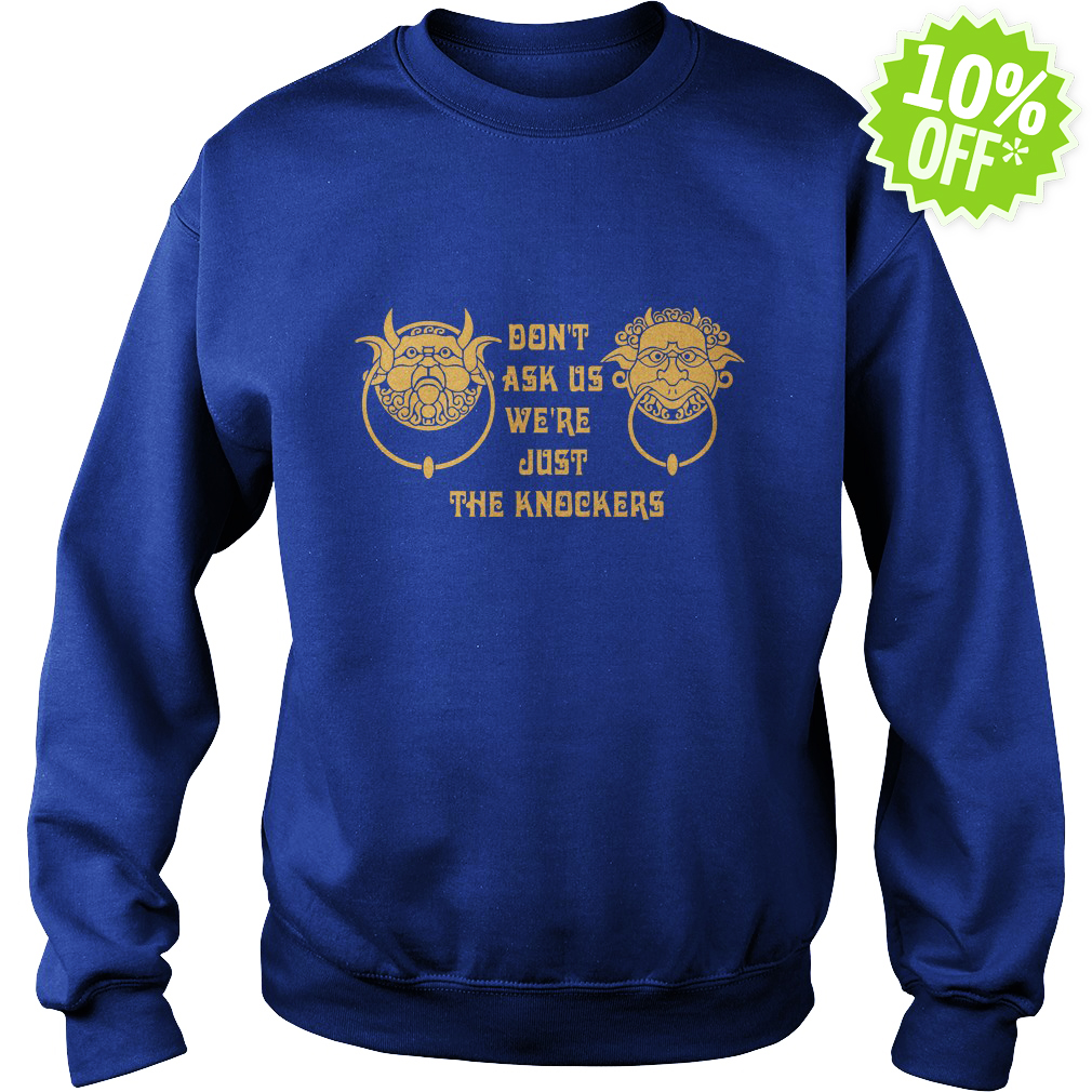 Don't ask us we're just the Knockers sweatshirt