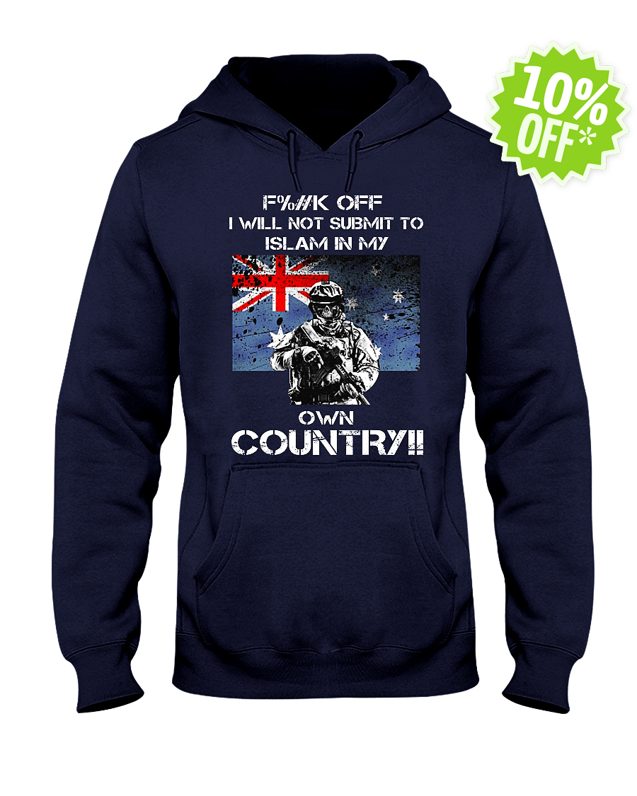 Fuck off I will not submit to islam in my own Country hooded sweatshirt