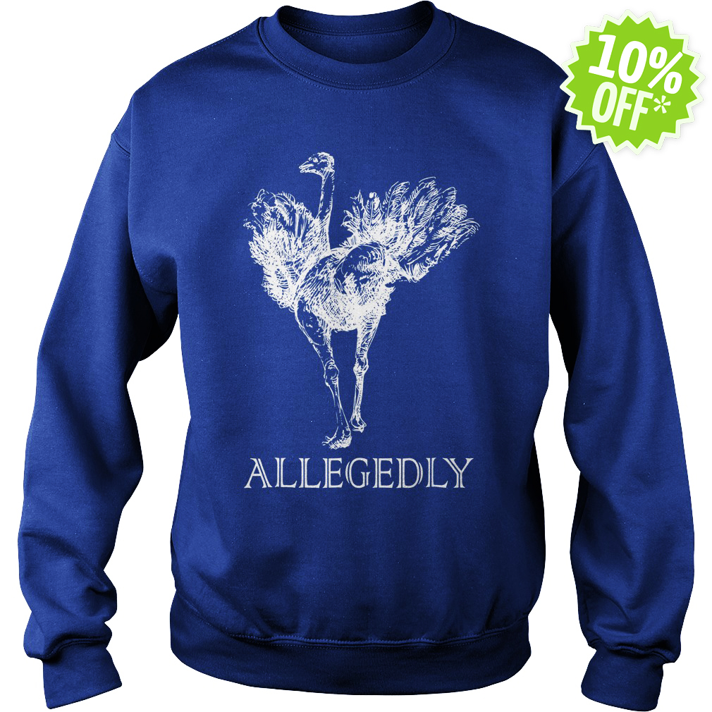 Funny Allegedly Ostrich sweatshirt