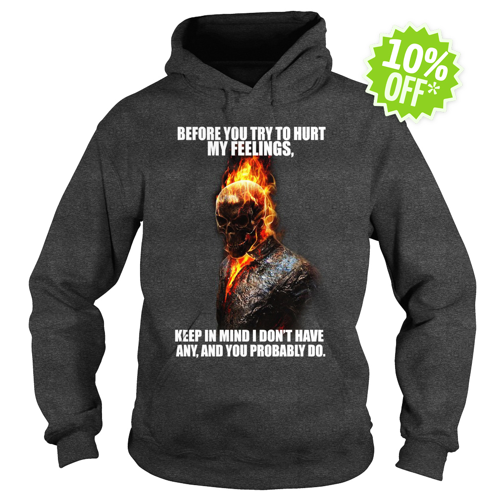Ghost Rider before you try to hurt my feelings hoodie