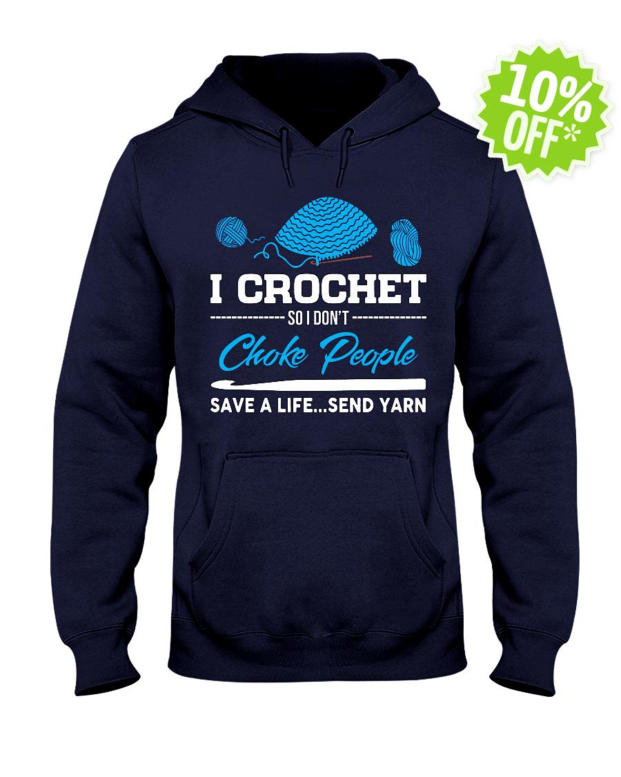 I Crochet So I Don't Choke People Save A Life Send Yarn hooded sweatshirt