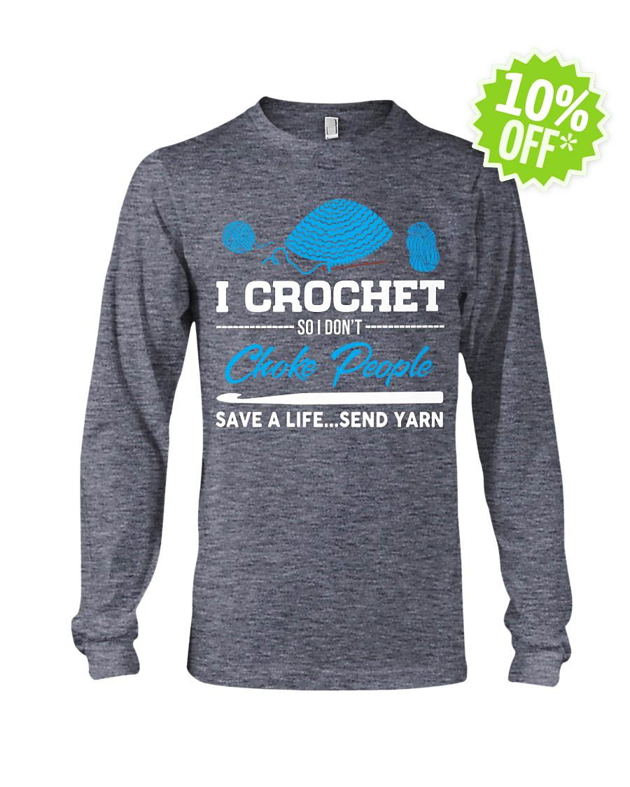I Crochet So I Don't Choke People Save A Life Send Yarn longsleeve tee