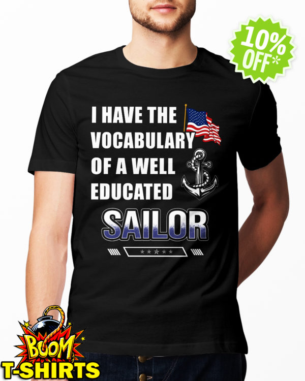 I have the vocabulary of a well educated Sailor shirt
