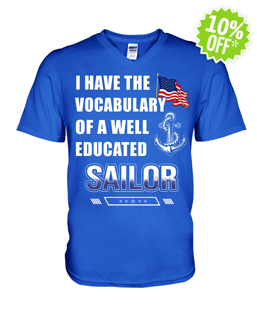 I have the vocabulary of a well educated Sailor v-neck