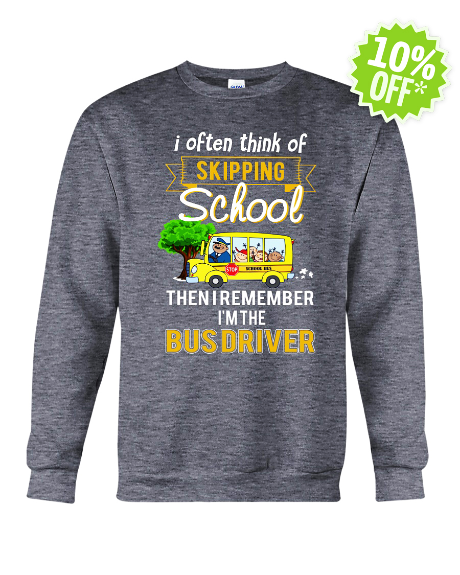 I often think of skipping school then I remember I'm the Bus Driver crewneck sweatshirt