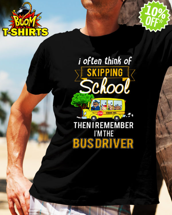 I often think of skipping school then I remember I'm the Bus Driver shirt