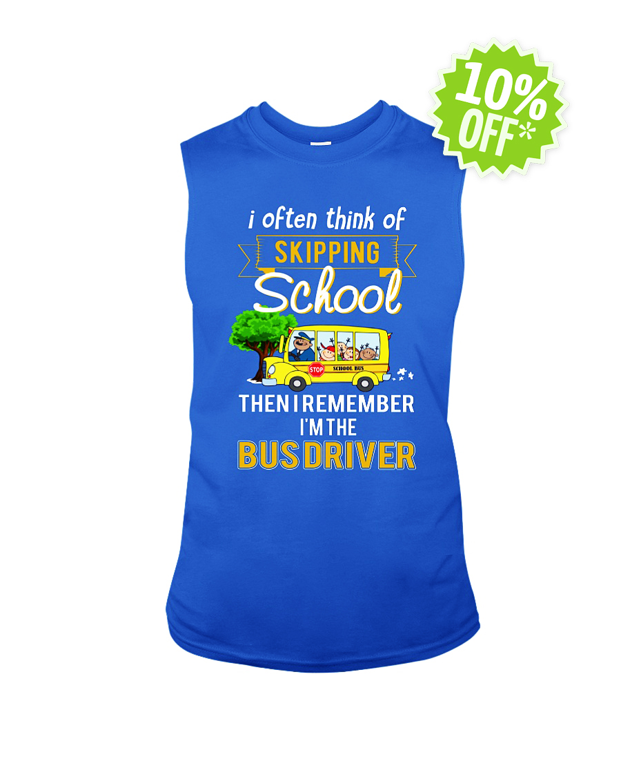 I often think of skipping school then I remember I'm the Bus Driver sleeveless tee