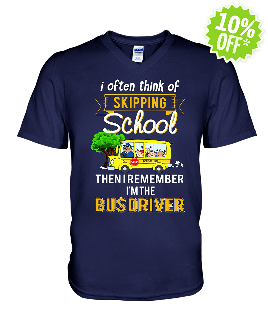I often think of skipping school then I remember I'm the Bus Driver v-neck