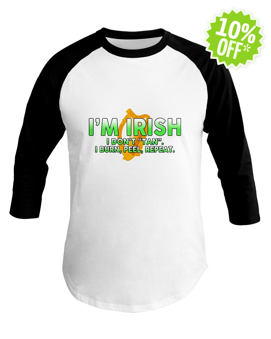 I'm Irish I don't tan I burn peel repeat baseball tee
