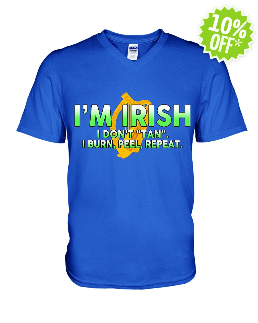 I'm Irish I don't tan I burn peel repeat v-neck
