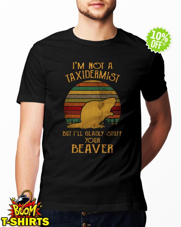 I'm Not A Taxidermist But I'll Gladly Stuff shirt