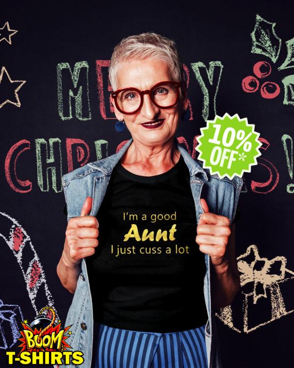 I'm a good Aunt I just cuss a lot glitter shirt