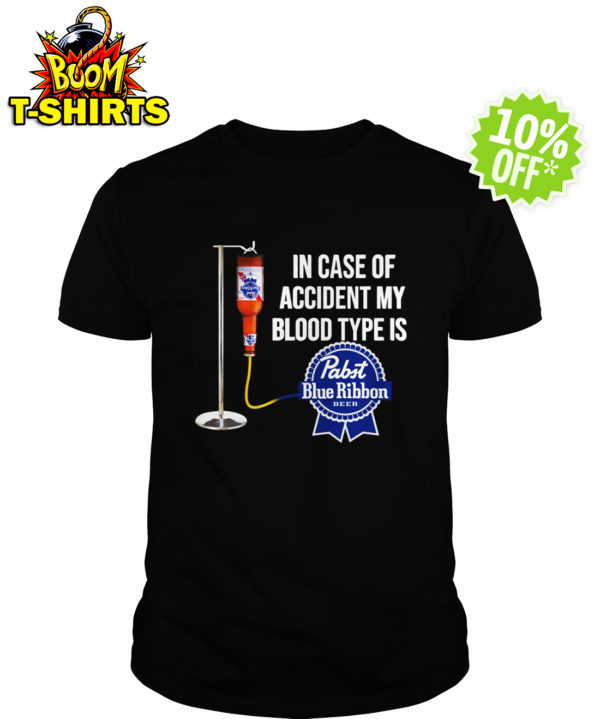 In Case of accident My Blood Type Is Pabst Blue Ribbon Beer shirt